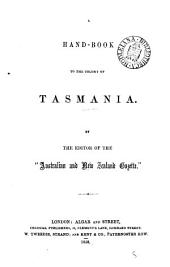 A hand-book to the colony of Tasmania, by the editor of the 'Australian and New Zealand gazette'.
