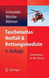 Taschenatlas Notfall & Rettungsmedizin: Kompendium für den Notarzt, Ausgabe 4