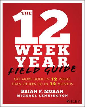 The 12 Week Year Field Guide