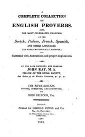 A Complete Collection of English Proverbs: Also, the Most Celebrated Proverbs of the Scotch, Italian, French, Spanish, and Other Languages