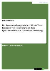 """Der Zusammenhang zwischen Kleists """"Prinz Friedrich von Homburg"""" und dem Epochenumbruch in Form einer Erörterung"""