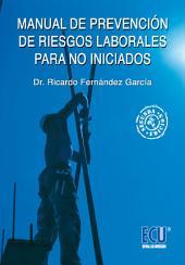 Manual de prevención de riesgos laborales para no iniciados: Conceptos para la formación de técnicos de prevención de nivel básico y los recursos preventivos
