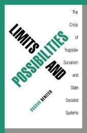 Limits and Possibilities: The Crisis of Yugoslav Socialism and State Socialist Systems