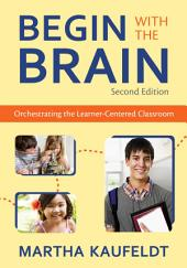 Begin With the Brain: Orchestrating the Learner-Centered Classroom, Edition 2