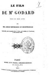 Le fils de M.r Godard piece en trois actes par MM. Anicet Bourgeois et Decourcelle