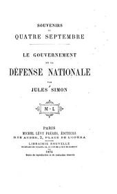 Souvenirs du quatre septembre: Le gouvernement de la défense nationale