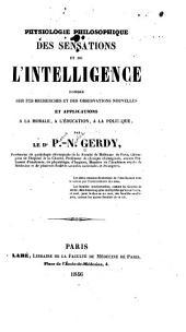 Physiologie philosophique des sensations et de l'intelligence fondée sur des recherches et des observations nouvelles et applications à la morale, à l'education, à la politique