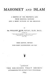 Mahomet and Islam: A Sketch of the Prophet's Life from Original Sources and a Brief Outline of His Religion