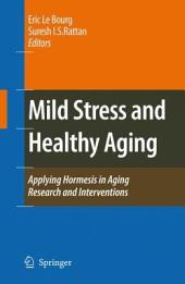 Mild Stress and Healthy Aging: Applying hormesis in aging research and interventions