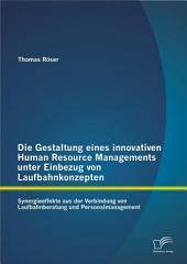 Die Gestaltung eines innovativen Human Resource Managements unter Einbezug von Laufbahnkonzepten: Synergieeffekte aus der Verbindung von Laufbahnberatung und Personalmanagement