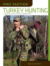 Pro TacticsTM: Turkey Hunting: Use the Secrets of the Pros to Bag More Birds