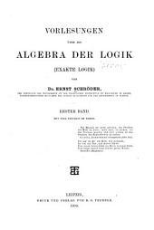 Vorlesungen über die algebra der logik: exakte logik, Band 1