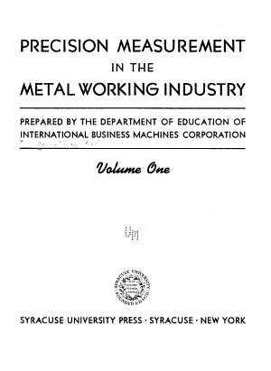 Precision Measurement in the Metal Working Industry  Prepared by the Department of Education of International Business Machines Corporation     PDF