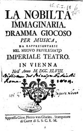 La nobiltà immaginaria. Dramma giocoso per musica, da rappresentarsi nel nuovo privilegiato imperiale teatro. In Vienna nell'anno 1748