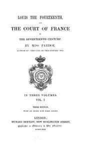 Louis the Fourteenth: And the Court of France in the Seventeenth Century, Volume 1