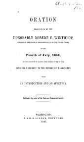 Oration Pronounced by the Honorable Robert C. Winthrop: Speaker of the House of Representatives of the United States, on the Fourth of July, 1848, on the Occasion of Laying the Corner-stone of the National Monument to the Memory of Washington. With an Introd. and an Appendix. Pub. by Order of the National Monument Society