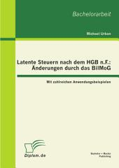 Latente Steuern nach dem HGB n.F.: Änderungen durch das BilMoG: Mit zahlreichen Anwendungsbeispielen