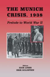 The Munich Crisis, 1938: Prelude to World War II