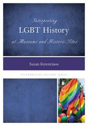 Interpreting Lgbt History At Museums And Historic Sites Book PDF