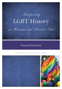 Interpreting LGBT History at Museums and Historic Sites Book