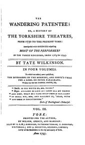 The wandering patentee: or, A history of the Yorkshire theatres from 1770 to the present time, interspersed with anecdotes respecting most of the performers in the three kingdoms from 1765 to 1795. To which are added, never published, The diversions of the morning, and Foote's trial for a libel on Peter Paragraph, Volumes 3-4