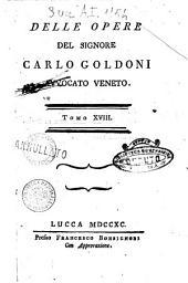 Delle opere del signore Carlo Goldoni avvocato veneto. Tomo 1. 31.! - Lucca presso Francesco Bonsignori, 1788-1793: 18. - 1790. - 276 p, Volume 1;Volume 18