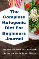 The Complete Ketogenic Diet For Beginners Journal