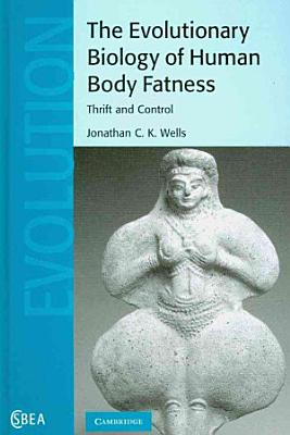 The Evolutionary Biology of Human Body Fatness PDF