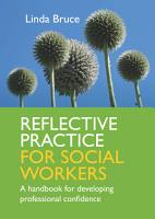 Reflective Practice for Social Workers  A Handbook for Developing Professional Confidence PDF