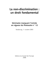 La non-discrimination : un droit fondamental: Actes du séminaire marquant l'entrée en vigueur du Protocole N° 12 à la Convention européenne des Droits de l'Homme, Strasbourg, octobre 2005