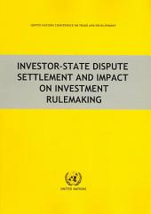 Investor-state Dispute Settlement and Impact on Investment Rulemaking