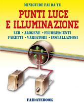 Punti luce e Illuminazione: LED - Alogene - Luci fluorescenti - Faretti - Variatori - Installazioni