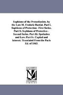 Sophisms of the Protectionists  by the Late M  Frederic Bastiat  Part I  Sophisms of Protection  First Series  Part II  Sophisms of Protection  Second PDF