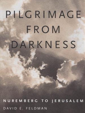 Pilgrimage from Darkness  Nuremburg to Jerusalem