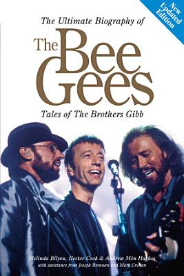 The Ultimate Biography Of The Bee Gees  Tales Of The Brothers Gibb PDF