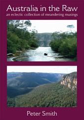 Australia in the Raw: An eclectic collection of meandering musings