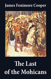 The Last of the Mohicans  illustrated    The Pathfinder   The Deerslayer  3 Unabridged Classics  Book