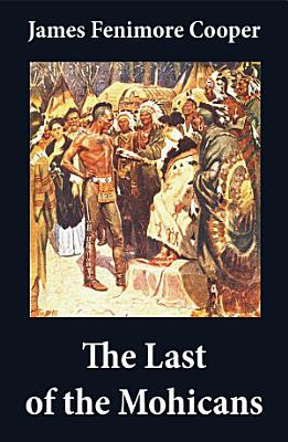 The Last of the Mohicans  illustrated    The Pathfinder   The Deerslayer  3 Unabridged Classics  PDF