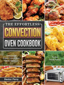 The Effortless Convection Oven Cookbook