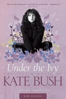 Under the Ivy  The Life   Music of Kate Bush PDF