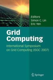 Grid Computing: International Symposium on Grid Computing (ISGC 2007)