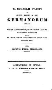 De origine moribus ac situ germanorum libellus ... Cura Ioannis Ferd. Massmann