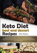 Keto Diet Beef and Dessert Recipes: Cook Delicious Meals and Get All the Benefits of a Complete Ketogenic Diet. in This Complete Cookbook You Will Fin
