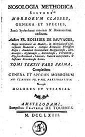 Nosologia methodica sistens morborum classes, genera et species, juxtà sydenhami mentem & botanicorum ordinem: Volume 1; Volume 3