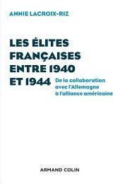 Les élites françaises entre 1940 et 1944: De la collaboration avec l'Allemagne à l'alliance américaine