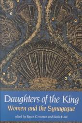 Daughters of the King: Women and the Synagogue (A Survey of History, Halakhah, and Contemporary Realities)