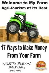 Welcome to My Farm - Agri-tourism at its Best - 17 Ways to Make Money From Your Farm