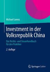 Investment in der Volksrepublik China: Das Rechts- und Steuerhandbuch für den Praktiker, Ausgabe 2