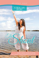 The Shout: A Real Life Story. When I Didn't Want to Listen, the Shout Gave Meaning to My Life.