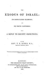 "The Exodus of Israel: Its Difficulties Examined, and Its Truth Confirmed. With a Reply to Recent Objections [in Bishop Colenso's ""The Pentateuch and Book of Joshua Critically Examined""]."
